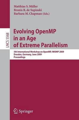Evolving OpenMP in an Age of Extreme Parallelism: 5th International Workshop on OpenMP, IWOMP 2009, Dresden, Germany, June 3-5, 2009 Proceedings - Lecture Notes in Computer Science / Programming and Software Engineering No. 5568 (Paperback)