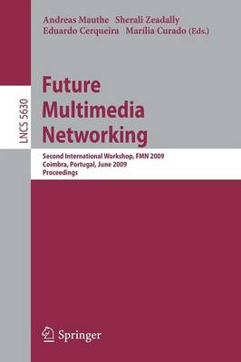 Future Multimedia Networking: Second International Workshop, FMN 2009, Coimbra, Portugal, June 2009, Proceedings - Lecture Notes in Computer Science / Computer Communication Networks and Telecommunications No. 5630 (Paperback)