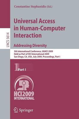 Universal Access in Human-computer Interaction: Pt. 1: 5th International Conference, UAHCI 2009, Held as Part of HCI International 2009, San Diego, CA, USA, July 19-24, 2009. Proceedings, - Lecture Notes in Computer Science / Information Systems and Applications, Incl. Internet/Web, and HCI 5614 (Paperback)