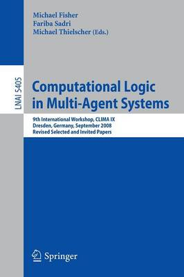 Computational Logic in Multi-agent Systems: 9th International Workshop, CLIMA LX, Dresden, Germany, September 29-30, 2008. Revised Selected and Invited Papers - Lecture Notes in Computer Science / Lecture Notes in Artificial Intelligence 5405 (Paperback)