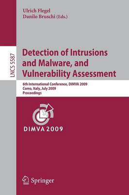 Detection of Intrusions and Malware, and Vulnerability Assessment: 6th International Conference, DIMVA 2009, Como, Italy, July 2009, Proceedings - Lecture Notes in Computer Science / Security and Cryptology No. 5587 (Paperback)