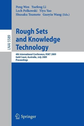 Rough Sets and Knowledge Technology: 4th International Conference, RSKT 2009, Gold Coast, Australia, July 14-16, 2009: Proceedings - Lecture Notes in Computer Science No. 5589 (Paperback)