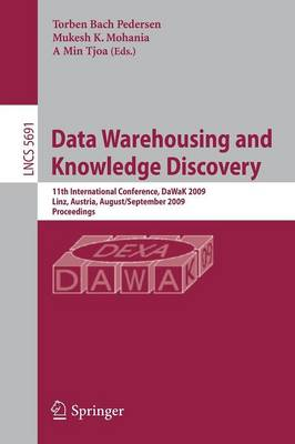 Data Warehousing and Knowledge Discovery: 11th International Conference, DAWAK 2009 Linz, Austria, August 31-September 2, 2009 Proceedings - Lecture Notes in Computer Science / Information Systems and Applications, Incl. Internet/Web, and HCI No. 5691 (Paperback)