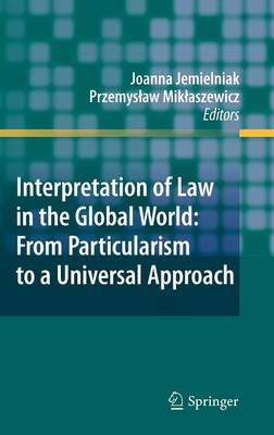 Interpretation of Law in the Global World: From Particularism to a Universal Approach (Hardback)