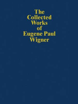 The Collected Works of Eugene Paul Wigner: Historical, Philosophical, and Socio-political Papers. Historical and Biographical Reflections and Syntheses - The Collected Works / Historical, Philosophical, and Socio-Political Papers (Paperback)