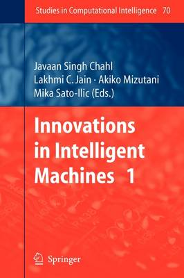 Innovations in Intelligent Machines: Bk. 1 - Studies in Computational Intelligence v. 70 (Paperback)