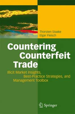 Countering Counterfeit Trade: Illicit Market Insights, Best-Practice Strategies, and Management Toolbox (Paperback)