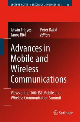 Advances in Mobile and Wireless Communications: Views of the 16th Ist Mobile and Wireless Communication Summit - Lecture Notes in Electrical Engineering 16 (Paperback)
