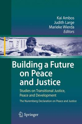 Building a Future on Peace and Justice: Studies on Transitional Justice, Peace and Development the Nuremberg Declaration on Peace and Justice (Paperback)
