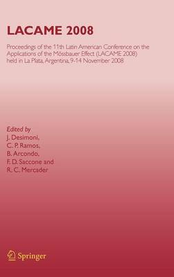 Lacame 2008: Proceedings of the 11th Latin American Conference on the Applications of the Mossbauer Effect, (Lacame 2008) Held in La Plata, 9-14 November 2008 (Hardback)