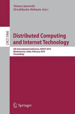 Distributed Computing and Internet Technology: 6th International Conference, ICDCIT 2010, Bhubaneswar, India, February 15-17, 2010. Proceedings - Lecture Notes in Computer Science / Information Systems and Applications, Incl. Internet/Web, and HCI v. 5966 (Paperback)