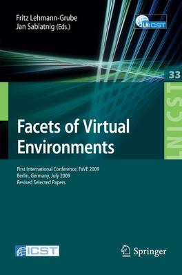 Facets of Virtual Environments: First International Conference, Fave 2009, Berlin, Germany, July 27-29, 2009, Revised Selected Papers - Lecture Notes of the Institute for Computer Sciences, Social-Informatics and Telecommunications Engineering v. 33 (Paperback)