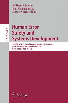 Human Error, Safety and Systems Development: 7th IFIP WG 13.5 Working Conference, HESSD 2009, Brussels, Belgium, September 23-25, 2009, Revised Selected Papers - Lecture Notes in Computer Science v. 5962 (Paperback)