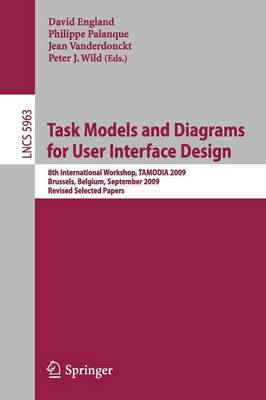 Task Models and Diagrams for User Interface Design: 8th International Workshop, Tamodia 2009, Brussels, Belgium, September 23-25, 2009, Revised Selected Papers - Lecture Notes in Computer Science / Programming and Software Engineering v. 5963 (Paperback)