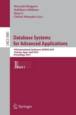 Database Systems for Advanced Applications: Part I: 15th International Conference, DASFAA 2010, Tsukuba, Japan, April 1-4, 2010, Proceedings - Lecture Notes in Computer Science / Information Systems and Applications, Incl. Internet/Web, and HCI v. 5981 (Paperback)
