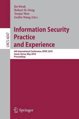Information Security, Practice and Experience: 6th International Conference, ISPEC 2010, Seoul, Korea, May 12-13, 2010 : Proceedings - Lecture Notes in Computer Science / Security and Cryptology v. 6047 (Paperback)
