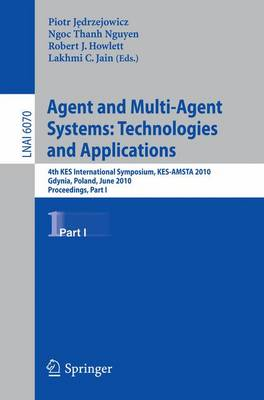 Agent and Multi-Agent Systems: Part I: 4th KES International Symposium, KES-AMSTA 2010, Gdynia, Poland, June 23-25, 2010. Proceedings - Lecture Notes in Computer Science / Lecture Notes in Artificial Intelligence v. 6070 (Paperback)