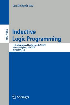 Inductive Logic Programming: 19th International Conference, ILP 2009, Leuven, Belgium, July 2-4, 2010, Revised Papers - Lecture Notes in Computer Science / Lecture Notes in Artificial Intelligence v. 5989 (Paperback)