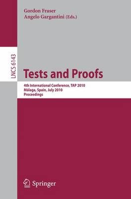 Tests and Proofs: 4th International Conference, TAP 2010, Malaga, Spain, July 1-2, 2010, Proceedings - Lecture Notes in Computer Science / Programming and Software Engineering v. 6143 (Paperback)