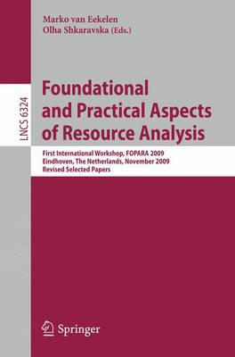 Foundational and Practical Aspects of Resource Analysis: First International Workshop, FOPARA 2009, Eindhoven, the Netherlands, November 6, 2010, Revised Selected Papers - Lecture Notes in Computer Science / Programming and Software Engineering v. 6324 (Paperback)