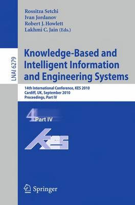 Knowledge-Based and Intelligent Information and Engineering Systems: Pt. 4: 14th International Conference, KES 2010, Cardiff, UK, September 8-10, 2010, Proceedings - Lecture Notes in Computer Science / Lecture Notes in Artificial Intelligence 6279 (Paperback)