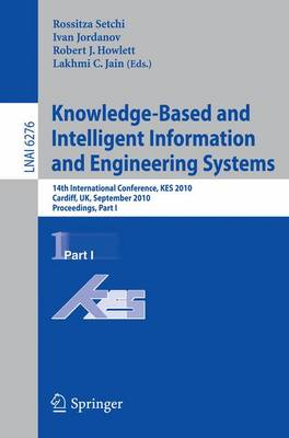 Knowledge-based and Intelligent Information and Engineering Systems: Pt. 1: 14th International Conference, KES 2010, Cardiff, UK, September 8-10, 2010, Proceedings - Lecture Notes in Computer Science / Lecture Notes in Artificial Intelligence 6276 (Paperback)