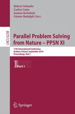 Parallel Problem Solving from Nature: Part I: 11th International Conference, Krakov, Poland, September 11-15, 2010, Proceedings - Lecture Notes in Computer Science / Theoretical Computer Science and General Issues 6238 (Paperback)