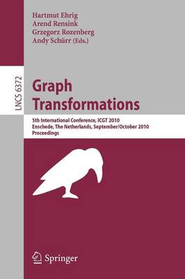 Graph Transformations: 5th International Conference, ICGT 2010, Twente, The Netherlands, September 27-October 2, 2010. Proceedings - Lecture Notes in Computer Science / Theoretical Computer Science and General Issues 6372 (Paperback)