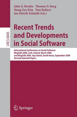 Recent Trends and Developments in Social Software: International Conferences on Social Software, BlogTalk 2008, Cork, Ireland, March 3-4, 2008 and BlogTalk 2009, Jeju Island, South Korea, September 15-16, 2009 : Revised Selected Papers - Lecture Notes in Computer Science v. 6045 (Paperback)