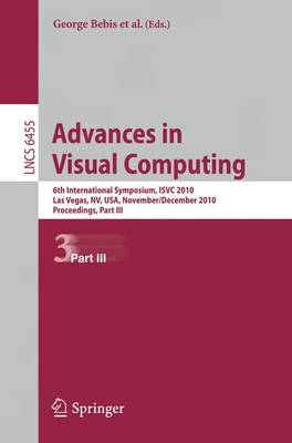 Advances in Visual Computing: Part III: 6th International Symposium, ISVC 2010, Las Vegas, NV, USA, November 29 - December 1, 2010, Proceedings - Lecture Notes in Computer Science / Image Processing, Computer Vision, Pattern Recognition, and Graphics 6455 (Paperback)