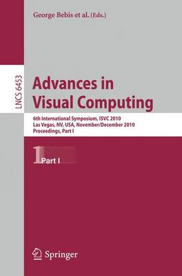 Advances in Visual Computing: Part I: 6th International Symposium, ISVC 2010, Las Vegas, NV, USA, November 29-December 1, 2010, Proceedings - Lecture Notes in Computer Science 6453 (Paperback)