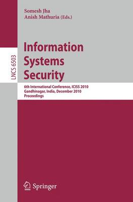 Information Systems Security: 6th International Conference, ICISS 2010, Gandhinagar, India, December 17-19, 2010 - Lecture Notes in Computer Science / Security and Cryptology 6503 (Paperback)
