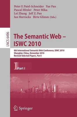 The Semantic Web - ISWC 2010: Part I: 9th International Semantic Web Conference, ISWC 2010, Shanghai, China, November 7-11, 2010, Revised Selected Papers - Lecture Notes in Computer Science / Information Systems and Applications, Incl. Internet/Web, and HCI 6496 (Paperback)