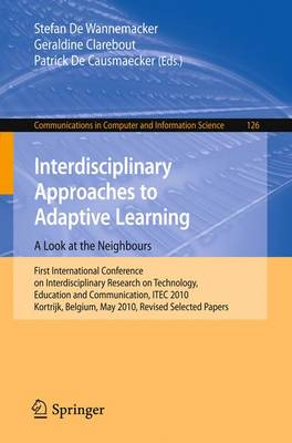 Interdisciplinary Approaches to Adaptive Learning: a Look at the Neighbours: First International Conference on Interdisciplinary Research on Technology, Education and Communication, Itec 2010, Kortrijk, Belgium, May 25-27, 2010. Revised Selected Papers - Communications in Computer and Information Science 126 (Paperback)
