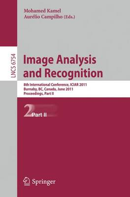 Image Analysis and Recognition: Part II: 8th International Conference, ICIAR 2011, Burnaby, B.C., Canada, June 22-24, 2011. Proceedings - Lecture Notes in Computer Science 6754 (Paperback)