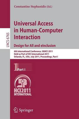 Universal Access in Human-Computer Interaction: Part I: 6th International Conference, UAHCI 2011, Held as Part of HCI International 2011, Orlando, FL, USA, July 9-14, 2011, Proceedings - Lecture Notes in Computer Science / Information Systems and Applications, Incl. Internet/Web, and HCI 6765 (Paperback)