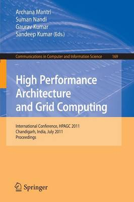 High Performance Architecture and Grid Computing: International Conference, HPAGC 2011, Chandigarh, India, July 19-20, 2011, Proceedings - Communications in Computer and Information Science 169 (Paperback)