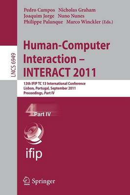 Human-Computer Interaction INTERACT 2011: Part IV: 13th IFIP TC 13 International Conference, Lisbon, Portugal, September 5-9, 2011, Proceedings - Lecture Notes in Computer Science / Information Systems and Applications, Incl. Internet/Web, and HCI 6949 (Paperback)