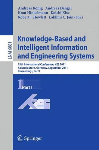 Knowledge-Based and Intelligent Information and Engineering Systems: Part I: 15th International Conference, Kes 2011, Kaiserslautern, Germany, September 12-14, 2011, Proceedings - Lecture Notes in Computer Science / Lecture Notes in Artificial Intelligence 6881 (Paperback)