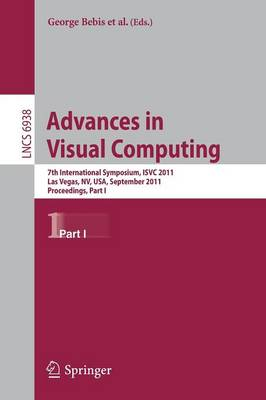 Advances in Visual Computing: Part I: 7th International Symposium, ISVC 2011, Las Vegas, NV, USA, September 26-28, 2011. Proceedings - Lecture Notes in Computer Science / Image Processing, Computer Vision, Pattern Recognition, and Graphics 6938 (Paperback)