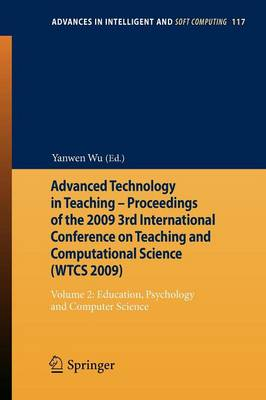 Advanced Technology in Teaching - Proceedings of the 2009 3rd International Conference on Teaching and Computational Science (WTCS 2009): Education, Psychology and Computer Science Volume 2 - Advances in Intelligent and Soft Computing (Closed) 117 (Paperback)
