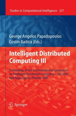 Intelligent Distributed Computing: III: Proceedings of the 3rd International Symposium on Intelligent Distributed Computing - IDC 2009, Ayia Napa, Cyprus, October 2009 - Studies in Computational Intelligence 237 (Paperback)