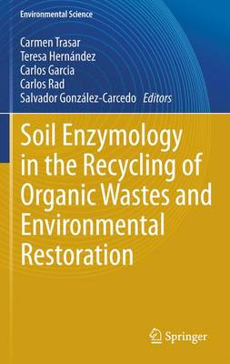 Soil Enzymology in the Recycling of Organic Wastes and Environmental Restoration 2012 - Environmental Science and Engineering (Paperback)