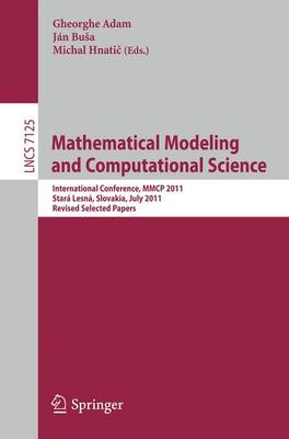Mathematical Modeling and Computational Science: International Conference, MMCP 2011, Stara Lesna, Slovakia, July 4-8 2011: Revised Selected Papers - Lecture Notes in Computer Science 7125 (Paperback)