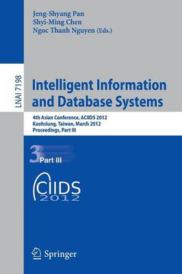 Intelligent Information and Database Systems: 4th Asian Conference, Aciids 2012, Kaohsiung, Taiwan, March 19-21, 2012, Proceedings, Part III - Lecture Notes in Computer Science / Lecture Notes in Artificial Intelligence 7198 (Paperback)