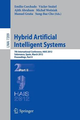 Hybrid Artificial Intelligent Systems: Part II: 7th International Conference, HAIS 2012, Salamanca, Spain, March 28-30th, 2012, Proceedings - Lecture Notes in Computer Science / Lecture Notes in Artificial Intelligence 7209 (Paperback)