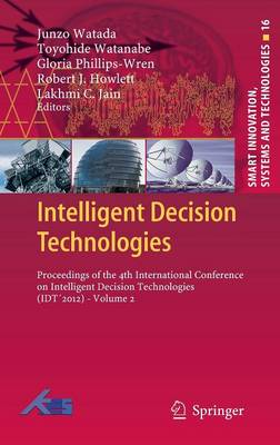 Intelligent Decision Technologies: v. 2: Proceedings of the 4th International Conference on Intelligent Decision Technologies (IDT'2012) - Smart Innovation, Systems and Technologies 16 (Hardback)
