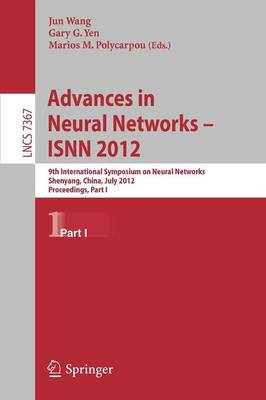 Advances in Neural Networks - ISNN 2012: 9th International Symposium on Neural Networks, ISNN 2012, Shenyang, China, July 11-14, 2012. Proceedings - Lecture Notes in Computer Science / Theoretical Computer Science and General Issues 7367 (Paperback)
