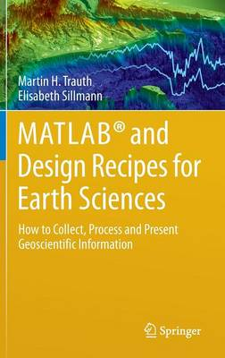 MATLAB and Design Recipes for Earth Sciences: How to Collect, Process and Present Geoscientific Information (Mixed media product)