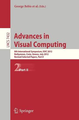 Advances in Visual Computing: Part II: 8th International Symposium, ISVC 2012, Rethymnon, Crete, Greece, July 16-18, 2012, Revised Selected Papers - Lecture Notes in Computer Science / Image Processing, Computer Vision, Pattern Recognition, and Graphics 7432 (Paperback)